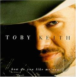 Keith, Toby - How Do You Like Me Now?! CD Cover Art