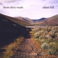 Hill, Adam - Them Dirty Roads CD Cover Art