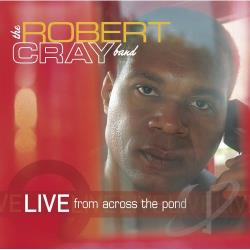 Cray, Robert / Cray, Robert Band - Live from Across the Pond CD Cover Art