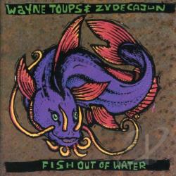 Wayne Toups & Zydecajun - Fish Out of Water CD Cover Art