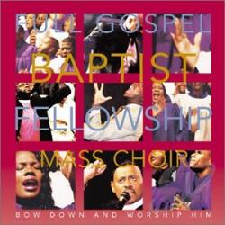 Full Gospel Baptist Fellowship Mass Choir - Bow Down and Worship Him CD Cover Art