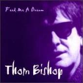 Bishop, Thom - Feed Me A Dream CD Cover Art