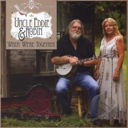 Uncle Eddie & Robin - When We're Together CD Cover Art