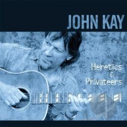 Kay, John - Heretics & Privateers CD Cover Art
