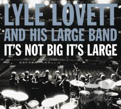 Lovett, Lyle / Lyle Lovett & His Large Band - It's Not Big It's Large CD Cover Art