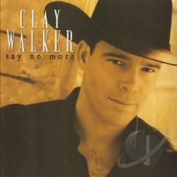 Walker, Clay - Say No More CD Cover Art