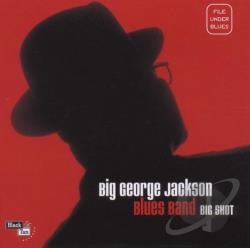 Big George Jackson Blues Band / Jackson, George - Big Shot CD Cover Art
