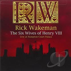 Wakeman, Rick - Six Wives of Henry VIII: Live at Hampton Court Palace CD Cover Art