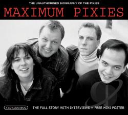Pixies - Maximum Pixies: The Unauthorized Biography of the Pixies CD Cover Art