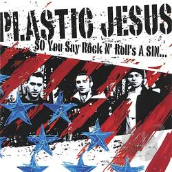 Plastic Jesus - So You Say Rock & Roll's a Sin... CD Cover Art