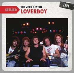 Loverboy - Setlist: The Very Best of Loverboy Live CD Cover Art