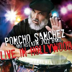 Poncho Sanchez Latin Jazz Ensemble / Sanchez, Poncho - Live in Hollywood CD Cover Art