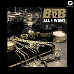 B.O.B - All I Want DB Cover Art