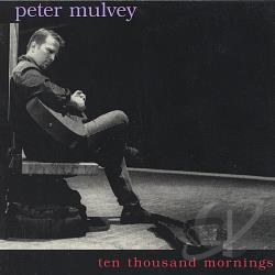 Mulvey, Peter - Ten Thousand Mornings CD Cover Art