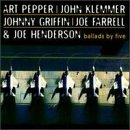 Farrell, Joe / Griffin, Johnny / Henderson, Joe / Klemmer, John / Pepper, Art - Ballads By Five CD Cover Art