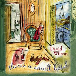 Wilson, David - There's a Small Hotel CD Cover Art