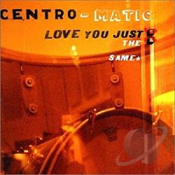 Centromatic - Love You Just the Same CD Cover Art