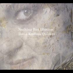 Ilona Kudina Quintet - Nothing But Illusion CD Cover Art