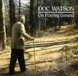 Watson, Doc - On Praying Ground CD Cover Art