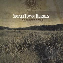 Smalltown Heroes - Lo The Hard Times CD Cover Art