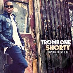 Troy Trombone Shorty Andrews - Say That to Say This CD Cover Art