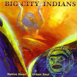 Big City Indians - Native Heart-Urban Soul CD Cover Art
