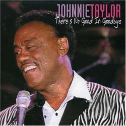 Taylor, Johnnie - There's No Good in Goodbye CD Cover Art