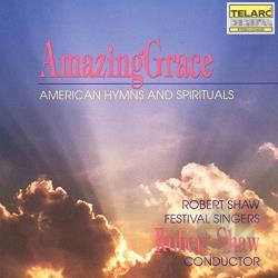 Robert Shaw Amazing Grace American Hymns And Spirituals